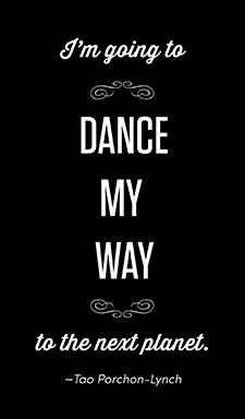 I'm going to dance my way to the next planet. ~Tao Porchon-Lynch