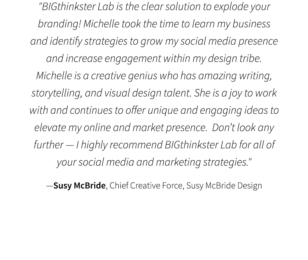 BIGthinkster Lab x Susy McBride Design